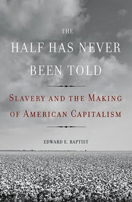 the-half-has-never-been-told-slavery-and-the-making-of-american-capitalism-books-about-slavery-nonfiction-674x1024